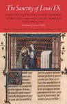The Sanctity of Louis IX: Early Lives of Saint Louis by Geoffrey of Beaulieu and William of Chartres