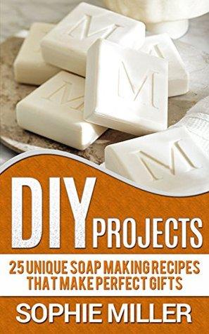 DIY Projects: 25 Unique Soap Making Recipes That Make Perfect Gifts (DIY Projects, DIY Soap, diy soap making) EPUB