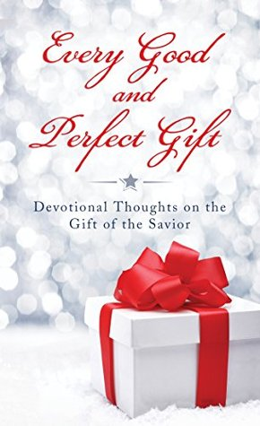 Every Good and Perfect Gift: Devotional Thoughts on the Gift of the Savior (Value Books)