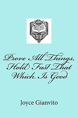Prove All Things, Hold Fast That Which Is Good