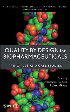 Quality by Design for Biopharmaceuticals: Principles and Case Studies (Wiley Series in Biotechnology and Bioengineering)