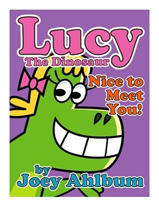 Lucy the Dinosaur: Nice to Meet You! (Frederator Books' newest read out loud digital book for 3-5 year olds 1)