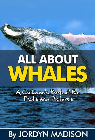 All About Whales - Killer Whales, Blue Whales, Sperm Whales, Beluga Whales, Humpback Whales and More!: Another 'All About' Book in the Children's Picture ... Books - Marine Animals, Children's Books)