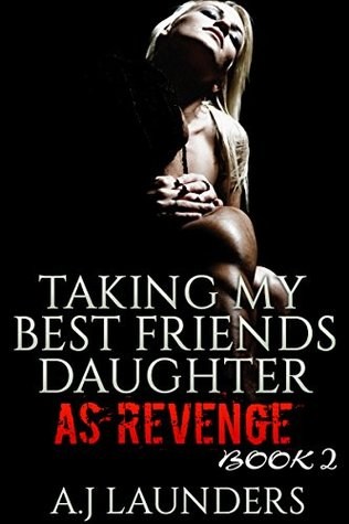 Taking My Best Friends Daughter As REVENGE! Book 2