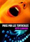 Prise par les tentacules by Kitty Clarkson