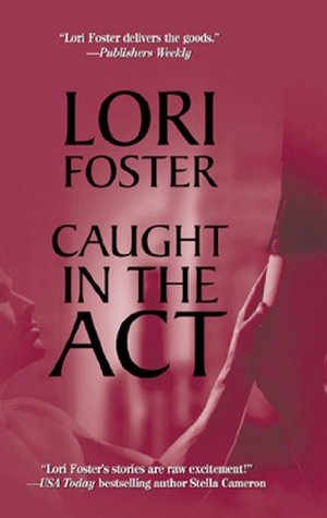 Ebook Caught in the Act (Mills & Boon M&B) by Lori Foster read!