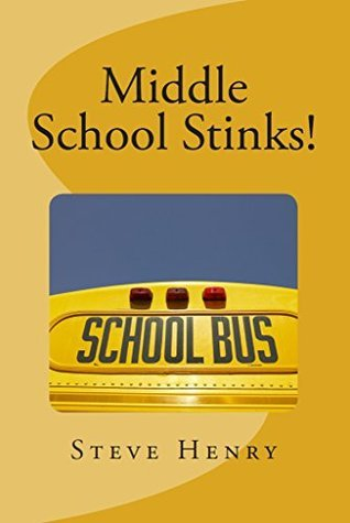 Middle School Stinks!: A story of Likey Sinclair, his sort of girlfriend, the bully who wants to kill him, the new kid in school, and, oh yeah, a ghost girl.