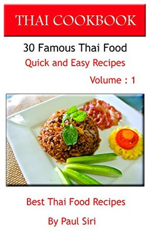 THAI COOKBOOK : 30 Famous Thai Food Quick and Easy Recipes Volume 1: Best Thai Food Recipes