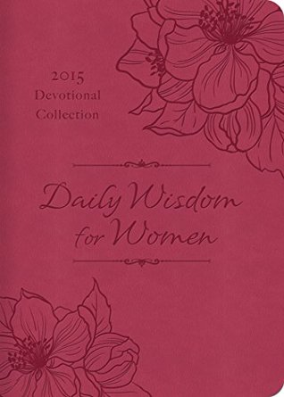 Daily Wisdom for Women 2015 Devotional Collection by Various