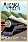 America By Train: A Practical Guide to Planning (And Surviving) a Long-Haul Train Trip