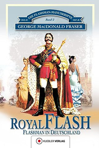 Royal Flash: Flashman in Deutschland (Die Flashman-Manuskripte 2)