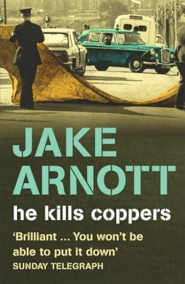 He Kills Coppers by Jake Arnott