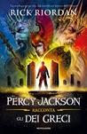 Percy Jackson racconta gli dei greci by Rick Riordan