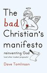 The Bad Christian's Manifesto: Reinventing God (and other modest proposals)