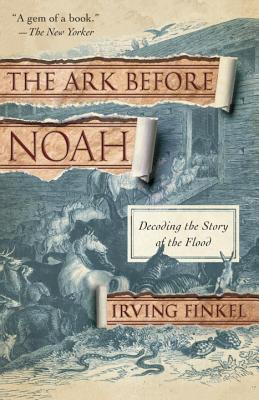 The ark before noah: decoding the story of the flood by Irving Finkel