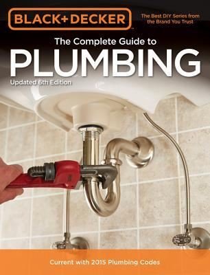 Black & decker the complete guide to plumbing by black & decker.