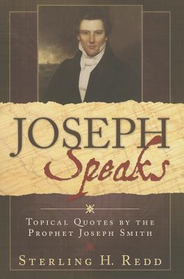 Joseph Speaks: Topical Quoted by the Prophet Joseph Smith