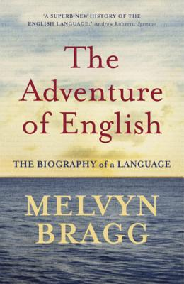 The Adventure of English by Melvyn Bragg