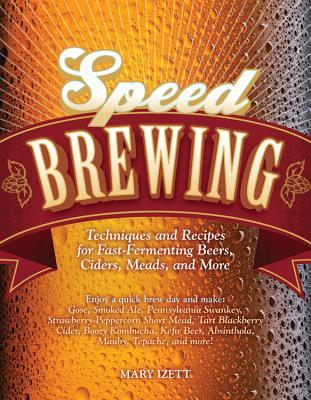 Speed Brewing: Recipes with Short Brew Days and Fast Fermentations for the Busy Brewer