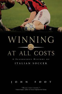 winning at all costs a scandalous history of italian soccer