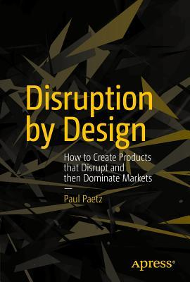 Disruption by Design by Paul Paetz