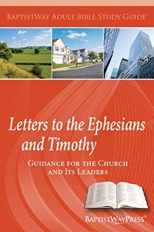 Letters to the Ephesians and Timothy: Guidance for the Church and Its Leaders