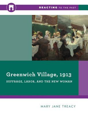 Greenwich Village, 1913: Suffrage, Labor, and the New Woman