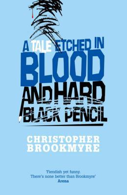 Ebook A Tale Etched In Blood And Hard Black Pencil by Christopher Brookmyre TXT!