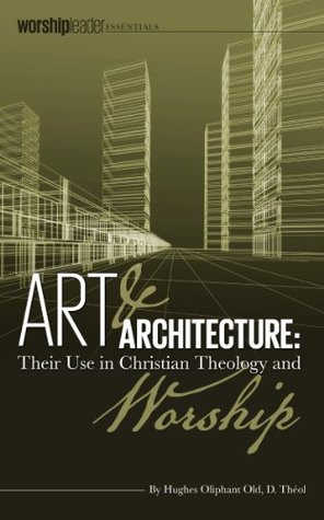 Art & Architecture: Their Use in Christian Theology and Worship
