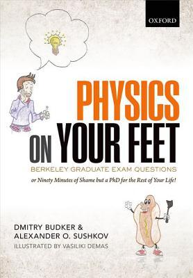 Physics on Your Feet: Berkeley Graduate Exam Questions: Or Ninety Minutes of Shame But a PhD for the Rest of Your Life!