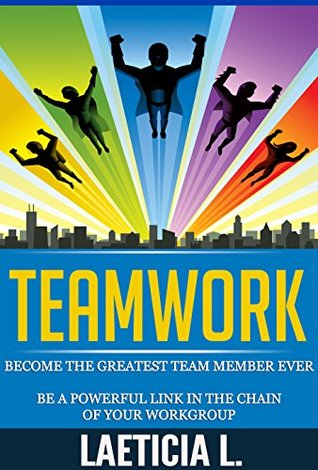 Teamwork: Become the Greatest Team member ever