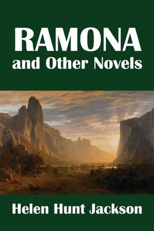 Ramona and Other Novels by Helen Hunt Jackson [Annotated]