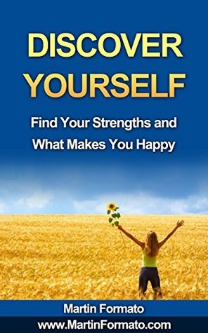 Discover Yourself: Find Your Strengths and What Makes You Happy