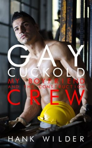 Gay Cuckold: My Boyfriend And The Construction Crew