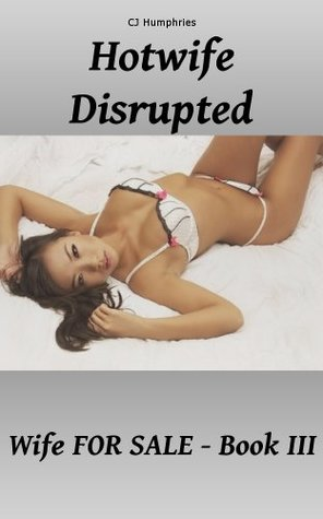 Hotwife Disrupted (Wife FOR SALE Series Book 3)