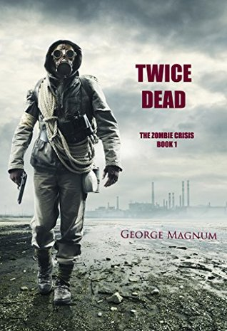 Twice Dead (The Zombie Crisis #1)