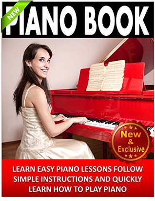 Piano: Piano Book For Beginners - Learn Easy Piano Lessons, Follow