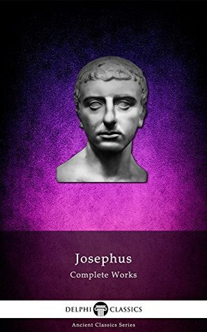 Complete Works of Josephus (Delphi Classics) (Delphi Ancient Classics Book 41)