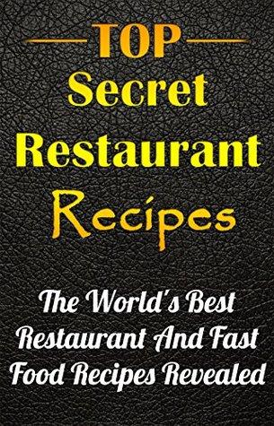 Best Restaunt Recipes: Top Secret Copycat Restaurant Recipes Revealed