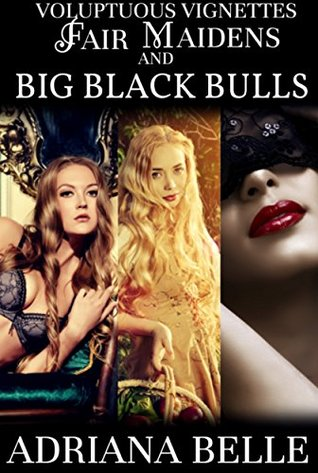 Voluptuous Vignettes 1-3: Fair Maidens and Big Black Bulls (BBW Interracial Fertile Erotica): Ravishment of Rapunzel + Seduction of Snow White + Binding of the Beauty