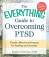 The Everything Guide to Overcoming PTSD: Simple, Effective Techniques for Healing and Recovery (Everything®)