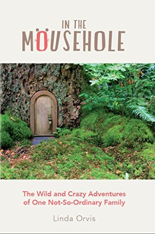In the Mousehole: The Wild and Crazy Adventures of One Not-So-Ordinary Family