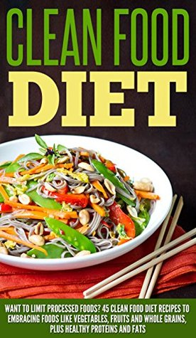 Clean food diet want to limit processed foods 45 clean food diet clean food diet want to limit processed foods 45 clean food diet recipes embracing foods like vegetables fruits and whole grains plus healthy proteins forumfinder Images