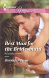 Best Man for the Bridesmaid by Jennifer Faye