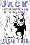 JACK just an ordinary dog in the dog house by Susan Tarr
