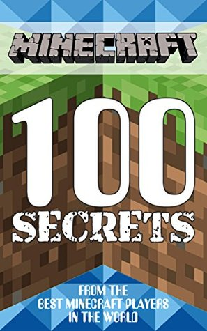 Minecraft: 100 Secrets from the Best Minecraft Players in the World (Ultimate Minecraft Series)