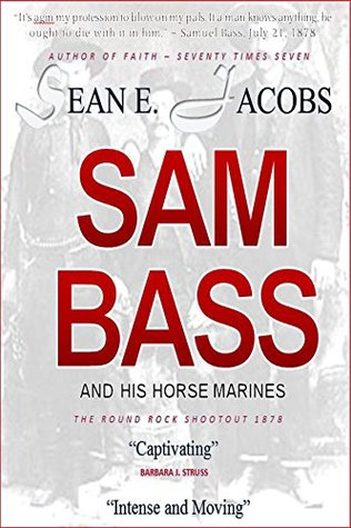 SAM BASS and His Horse Marines: The Round Rock Shootout 1878 (The TEXAS Outlaw Series)