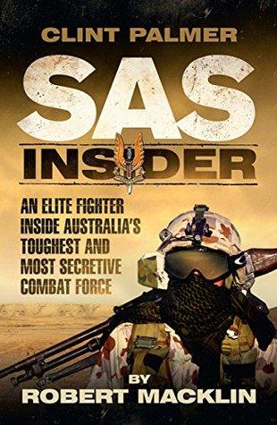 SAS Insider: An Elite SAS Fighter on Life in Australia's Toughest and Most Secretive Combat Unit