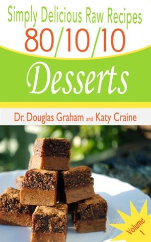 Simply Delicious Raw Recipes: 80/10/10 Desserts - Volume 1 (80/10/10 Raw Food Recipes)