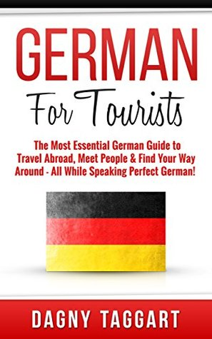 German: For Tourists! - The Most Essential German Guide to Travel Abroad, Meet People & Find Your Way Around - All While Speaking Perfect German!